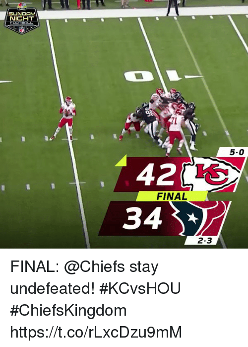 Memes, Chiefs, and Undefeated: NICHT  7I  5-0  42  34  FINAL  2-3 FINAL: @Chiefs stay undefeated! #KCvsHOU  #ChiefsKingdom https://t.co/rLxcDzu9mM