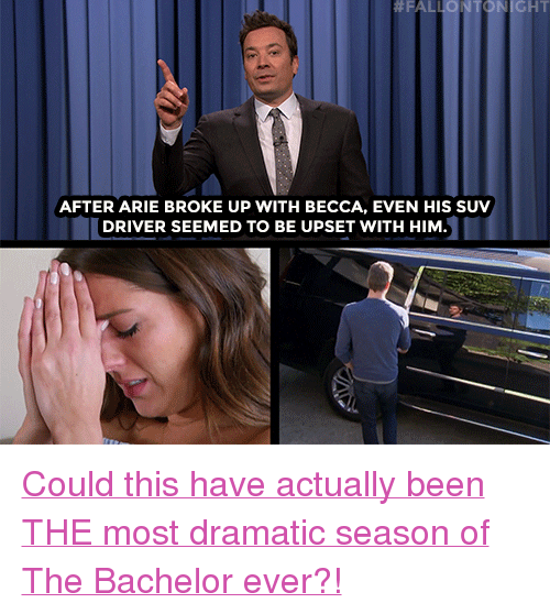 "arie: NICHT  AFTER ARIE BROKE UP WITH BECCA, EVEN HIS SUV  DRIVER SEEMED TO BE UPSET WITH HIM <p><a href=""https://www.youtube.com/watch?v=K0ytJBklSBk"" target=""_blank"">Could this have actually been THE most dramatic season of The Bachelor ever?!</a></p>"