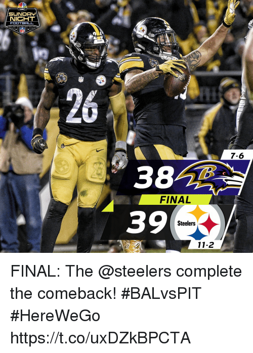 Football, Memes, and Nfl: NICHT  FOOTBALL  NFL  7-6  382  39  FINAL  Steelers  11-2 FINAL: The @steelers complete the comeback! #BALvsPIT #HereWeGo https://t.co/uxDZkBPCTA