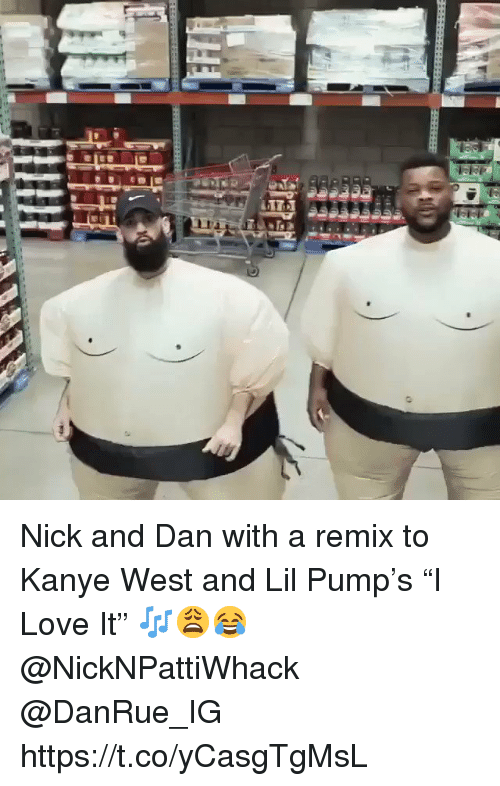"""Kanye, Love, and Kanye West: Nick and Dan with a remix to Kanye West and Lil Pump's """"I Love It"""" 🎶😩😂 @NickNPattiWhack @DanRue_IG https://t.co/yCasgTgMsL"""