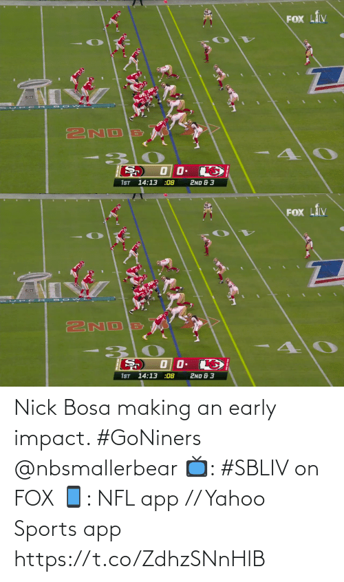Nick: Nick Bosa making an early impact. #GoNiners @nbsmallerbear  📺: #SBLIV on FOX 📱: NFL app // Yahoo Sports app https://t.co/ZdhzSNnHlB