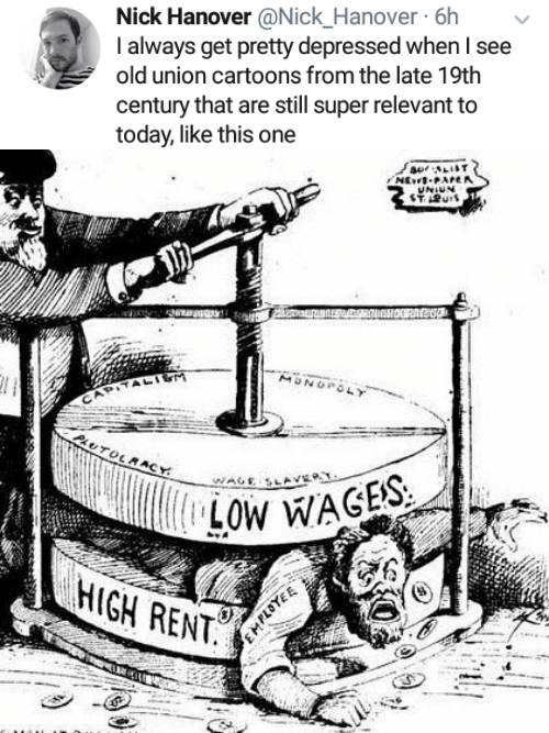 Cartoons, Nick, and Today: Nick Hanover @Nick_ Hanover 6h  I always get pretty depressed when I see  old union cartoons from the late 19th  century that are still super relevant to  today, like this one   LOW WAGES  HIGH RENT.