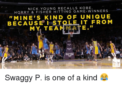 Swaggy: NICK YOUNG RECALLS KOBE,  HORRY & FISHER HITTING GAME W INNER S  MINE'S KIND OF UNIQUE  BECAUSE I STOLE IT FROM  MY TEAM  TE  RESHANGA Swaggy P. is one of a kind 😂