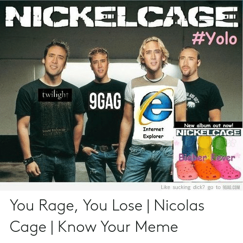 Nickelcage: NICKELCIXGE  twilight 9GAG  New album out now!  Internet  NICKELCAGE  Explorer  er  Like sucking dick? go to 9GAG.COM You Rage, You Lose | Nicolas Cage | Know Your Meme