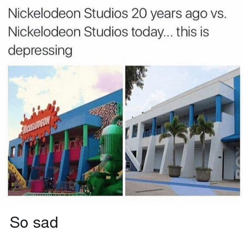 Memes, Nickelodeon, and Today: Nickelodeon Studios 20 years ago vs.  Nickelodeon Studios today... this is  depressing  IOS So sad