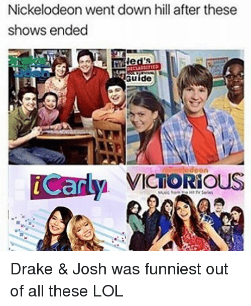 Drake, Drake & Josh, and Lol: Nickelodeon went down hill after these  shows ended  led's  Guide  Can Drake & Josh was funniest out of all these LOL