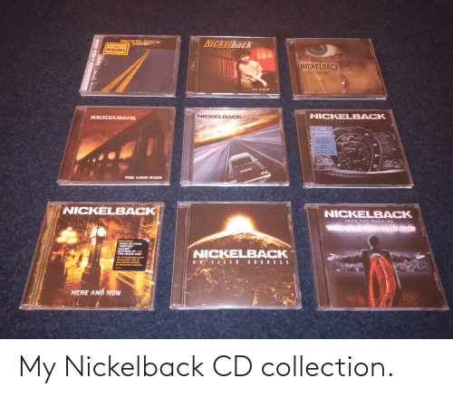 "Nickelback: NICKELRACK  Nickelhack  THE BARE PEBUT ALBUM  FRON  NICKELBACK  NICKELBACK  SILVER SIDE UP  the state  NICKELBACK  NICKELBACK ALL THE RIGHT REASONS  NICKELBACK  DARK  11 NEW  NICKELBACK  CLASSICS  INCLUDING:  ""GOTTA BE  SOMEBODY""  ""THIS  AFTERNOON"" &  ""IF TODAY WAS  YOUR LAST DAY""  THE LONG ROAD  NICKELBACK  NICKELBACK  FEED THE MACHINE  FEATURING  ""WHEN WE STAND  TOGETHER""  ""LULLABY""  ""BOTTOMS UP"" AND  ""THIS MEANS WAR""  NICKELBACK  GO TO NICKELBACK.COM  TO VALIDATE THIS CD  AND UNLOCK ACCESS  TO EXCLUSIVE CONTENT  N 07 F. I XED AD DRESS  RR77002  HERE AND NOW My Nickelback CD collection."