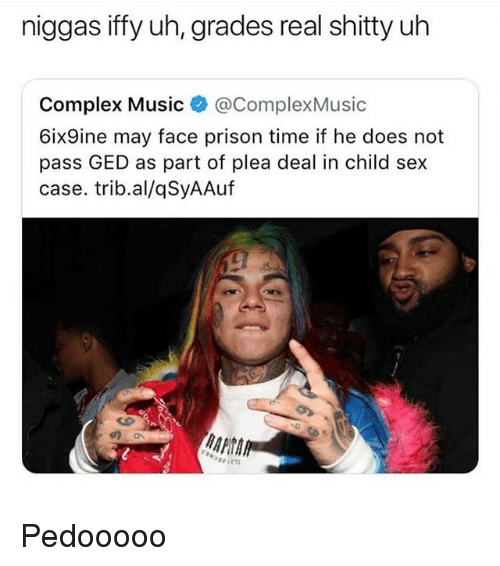 Complex, Memes, and Music: niggas iffy uh, grades real shitty uh  Complex Music @ComplexMusic  6ix9ine may face prison time if he does not  pass GED as part of plea deal in child sex  case. trib.al/qSyAAuf  の Pedooooo