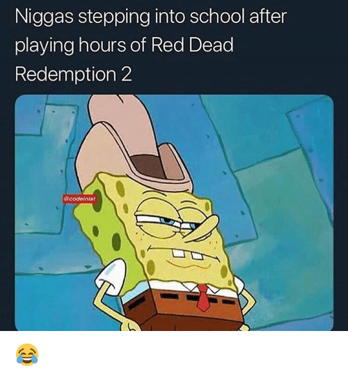 Funny, School, and Red Dead Redemption: Niggas stepping into school after  playing hours of Red Dead  Redemption 2  @codeinist 😂