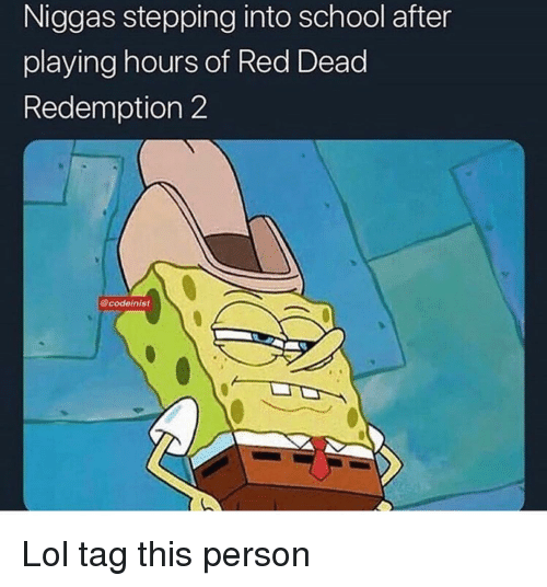Funny, Lol, and School: Niggas stepping into school after  playing hours of Red Dead  Redemption 2  codeinist Lol tag this person