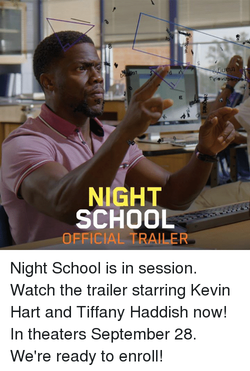 Kevin Hart, Memes, and School: NIGHT  SCHOOL  OFFICIAL TRAILER Night School is in session. Watch the trailer starring Kevin Hart and Tiffany Haddish now! In theaters September 28. We're ready to enroll!