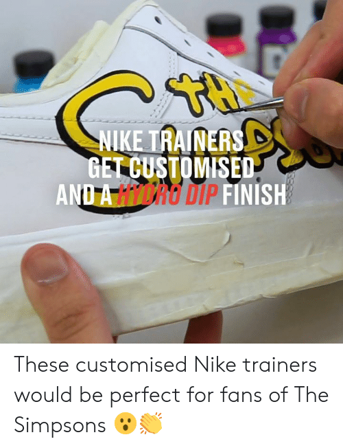 Nike: NIKE TRAINERS  GET CUSTOMISED  AND A HICRO DIP FINISH These customised Nike trainers would be perfect for fans of The Simpsons 😮👏