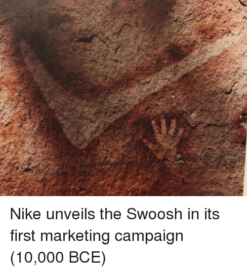 Nike, Marketing, and First: Nike unveils the Swoosh in its first marketing campaign (10,000 BCE)