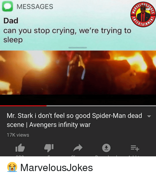 Crying, Dad, and Memes: nilS  MESSAGES  ERTAIN  Dad  can you stop crying, we're trying to  sleep  Mr. Stark i don't feel so good Spider-Man dead  scene   Avengers infinity war  17K views 😭 MarvelousJokes