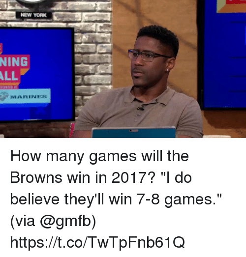 """Memes, Browns, and Games: NING  YORK  ALL  MARINES How many games will the Browns win in 2017?  """"I do believe they'll win 7-8 games."""" (via @gmfb) https://t.co/TwTpFnb61Q"""