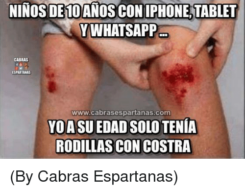 Iphone, Memes, and Tablet: NINOS DE1OANOS CON IPHONE,TABLET  Y WHATSAPP  CABRAS  ESPARTANAS  www.cabrasespartanas.com  YOASU EDAD SOLO TENÍA  RODILLAS CON COSTRA (By Cabras Espartanas)