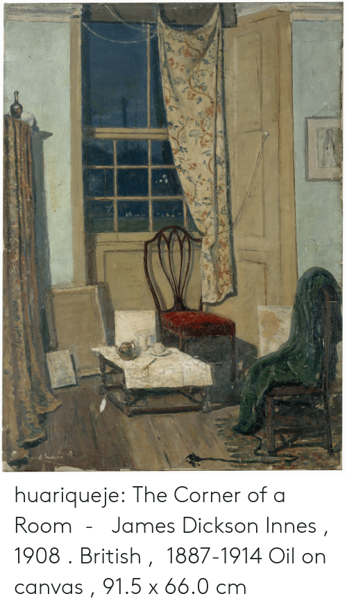 Tumblr, Blog, and Canvas: nmin huariqueje:  The Corner of a Room  -   James Dickson Innes , 1908 . British ,  1887-1914   Oil on canvas , 91.5 x 66.0 cm