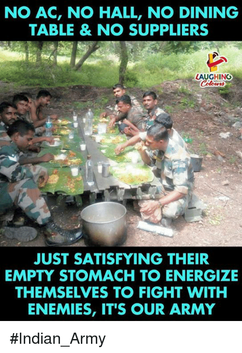 Army, Indian, and Enemies: NO AC, NO HALL, NO DINING  TABLE & NO SUPPLIERS  LAUGHING  JUST SATISFYING THEIR  EMPTY STOMACH TO ENERGIZE  THEMSELVES TO FIGHT WITH  ENEMIES, IT'S OUR ARMY #Indian_Army