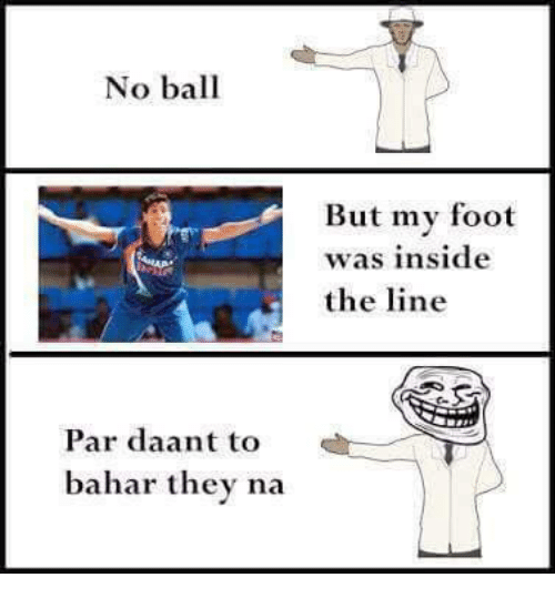 Memes, 🤖, and Foot: No ball  Par daant to  bahar they na  But my foot  was inside  the line