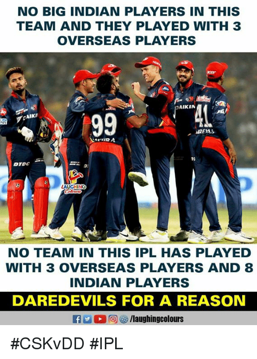 Indian, Reason, and Indianpeoplefacebook: NO BIG INDIAN PLAYERS IN THIS  TEAM AND THEY PLAYED WITH 3  OVERSEAS PLAYERS  AIKIN  退EAS  DTDC  AUGH N  NO TEAM IN THIS IPL HAS PLAYED  WITH 3 OVERSEAS PLAYERS AND 8  INDIAN PLAYERS  DAREDEVILS FOR A REASON  E L 回69 /laughingcolours #CSKvDD #IPL