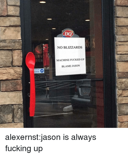 Fucking, Target, and Tumblr: NO BLIZZARDS  IRv  EEN  MACHINE FUCKED UP  BLAME JASON alexernst:jason is always fucking up
