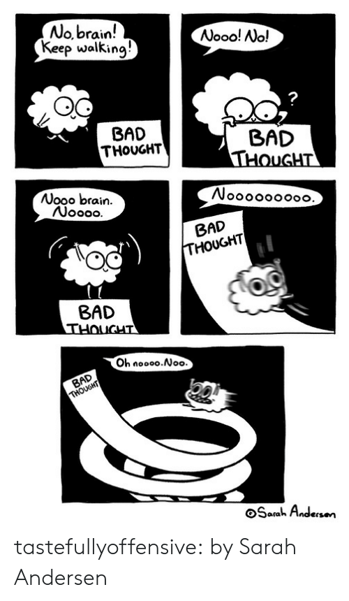 Bad, Target, and Tumblr: No.brain!  Keep walking!  Nooo! Nc!  7  BAD  THOUGHT  BAD  Wooo brain.  BAD  THOUGHT  BAD  Oh noooo.Noo.  OSorah Andesen tastefullyoffensive: by Sarah Andersen