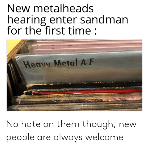 New People: No hate on them though, new people are always welcome