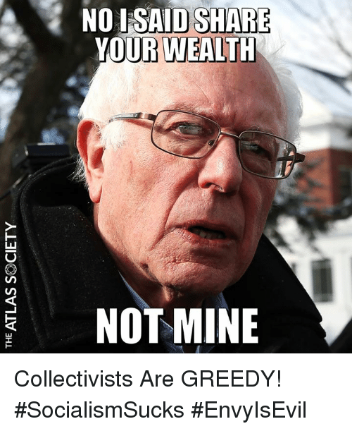 Memes, 🤖, and Mine: NO ISAID SHARE  YOUR WEALTH  NOT MINE Collectivists Are GREEDY! #SocialismSucks #EnvyIsEvil