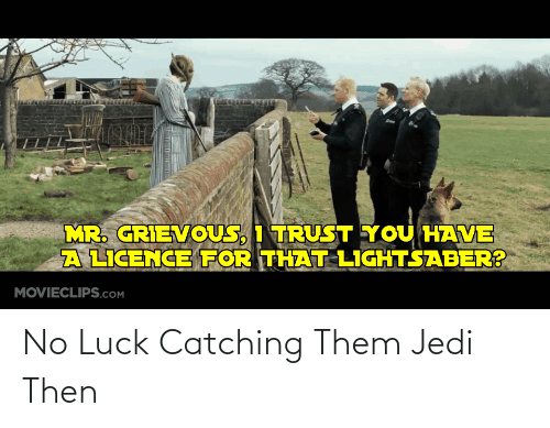 no luck: No Luck Catching Them Jedi Then