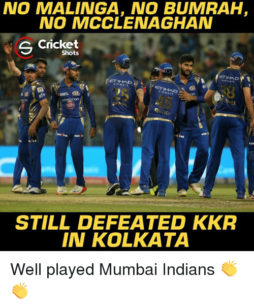 Memes, Cricket, and 🤖: NO MALINGA, NO BUMRAH  NO MCCLENAGHAN  S Cricket  Shots  ETIHAD  W  ETIHAD  ETIHAD  STILL DEFEATED KKR  IN KOLKATA Well played Mumbai Indians 👏👏