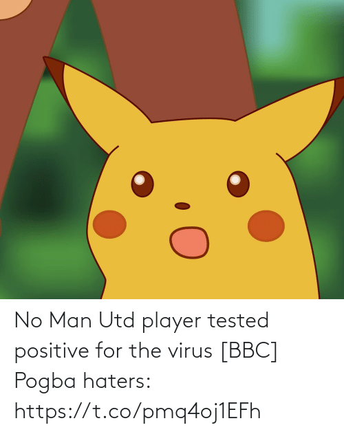 bbc: No Man Utd player tested positive for the virus [BBC]  Pogba haters: https://t.co/pmq4oj1EFh