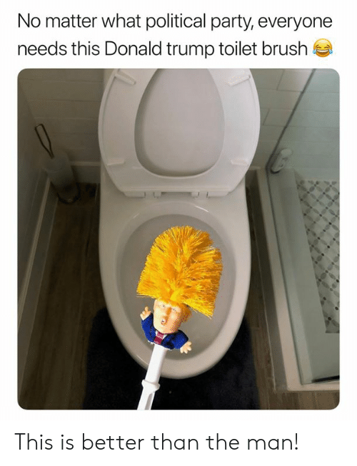 Dank, Donald Trump, and Party: No matter what political party, everyone  needs this Donald trump toilet brush This is better than the man!