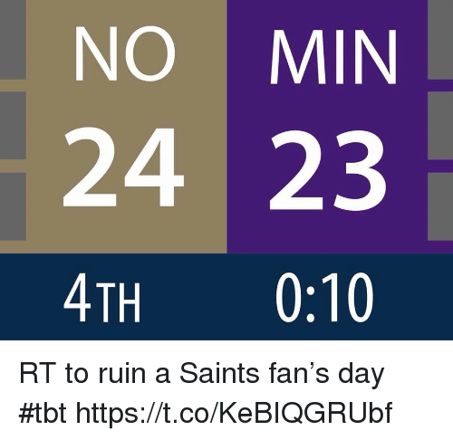 Football, Nfl, and New Orleans Saints: NO MIN  24 23  4TH 0:10 RT to ruin a Saints fan's day #tbt https://t.co/KeBIQGRUbf