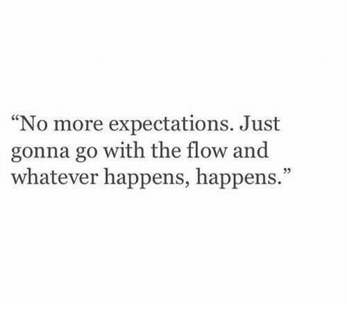 """More, Just, and Whatever: No more expectations. Just  gonna go with the flow and  whatever happens, happens.""""  05"""