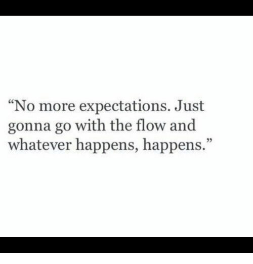 """More, Just, and Whatever: """"No more expectations. Just  gonna go with the flow and  whatever happens, happens.""""  35"""