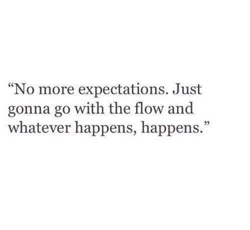 """More, Just, and Whatever: No more expectations. Just  gonna go with the flow and  whatever happens, happens.""""  35"""