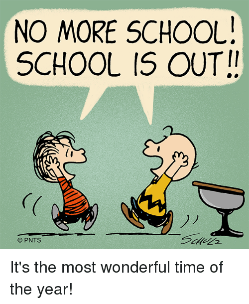 it's the most wonderful time of the year: NO MORE SCHOOL!  SCHOOL IS OUT!  PNTS It's the most wonderful time of the year!