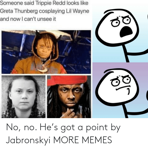 no: No, no. He's got a point by Jabronskyi MORE MEMES