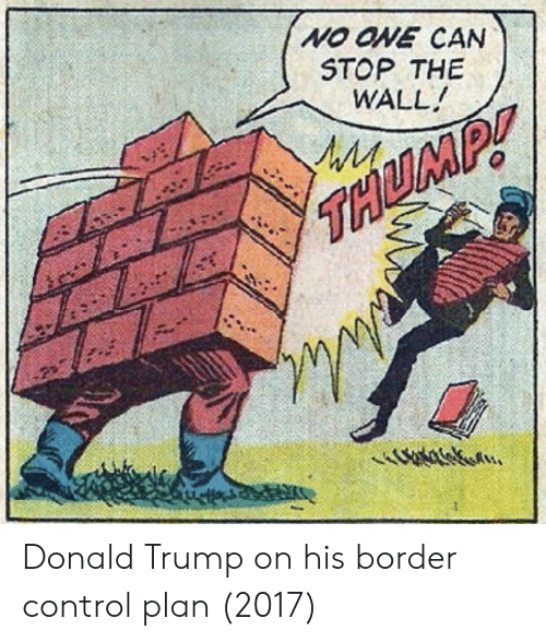 Donald Trump On: NO ONE CAN  STOP THE  WALL Donald Trump on his border control plan (2017)