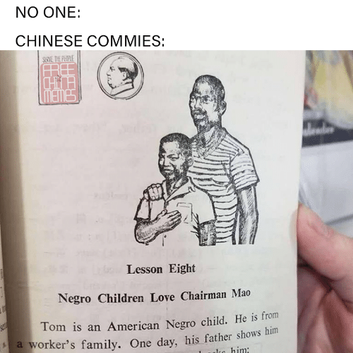 Children, Family, and Love: NO ONE:  CHINESE COMMIES:  SECVE HE PEGLE  FRE  HH  ouLesson Eight  Negro Children Love Chairman Mao  ere  Tom is an American Negro child. He is from  a worker's family. One day, his father shows him  are him