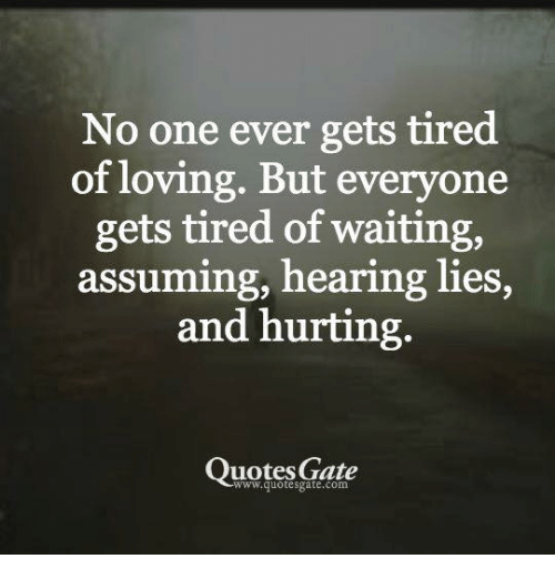 No One Ever Gets Tired Of Loving But Everyone Gets Tired Of Waiting