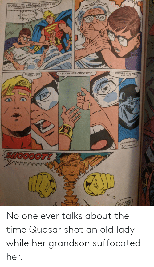 shot: No one ever talks about the time Quasar shot an old lady while her grandson suffocated her.