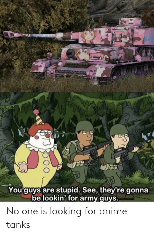 No One: No one is looking for anime tanks
