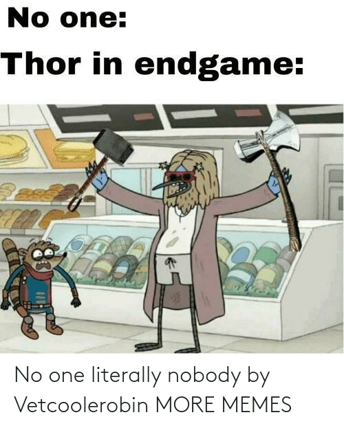 no: No one literally nobody by Vetcoolerobin MORE MEMES