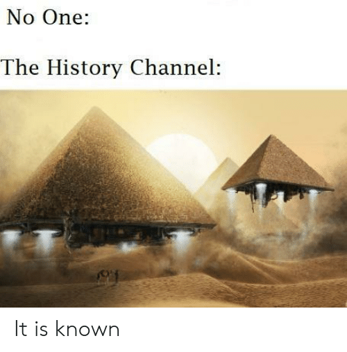 history channel: No One:  The History Channel: It is known