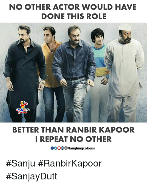 Gooo, Indianpeoplefacebook, and Ranbir Kapoor: NO OTHER ACTOR WOULD HAVE  DONE THIS ROLE  LAUGHING  Colours  BETTER THAN RANBIR KAPOOR  I REPEAT NO OTHER  GOOO /laughingcolours #Sanju #RanbirKapoor  #SanjayDutt
