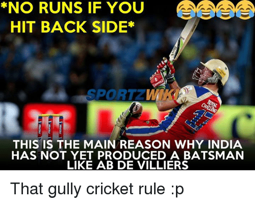 Memes, Cricket, and 🤖: *NO RUNS IF YOU  HIT BACK SIDE*  SPORTZ  THIS IS THE MAIN REASON WHY INDIA  HAS NOT YET PRODUCED A BATSMAN  LIKE AB DE VILLIERS That gully cricket rule :p
