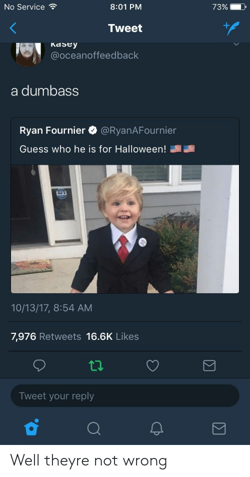 Halloween, Guess, and Guess Who: No Service  8:01 PM  Tweet  @oceanoffeedback  73%-D  KaSty  a dumbass  Ryan Fournier @RyanAFournier  Guess who he is for Halloween!婆婆  10/13/17, 8:54 AM  7,976 Retweets 16.6K Likes  Tweet your reply Well theyre not wrong