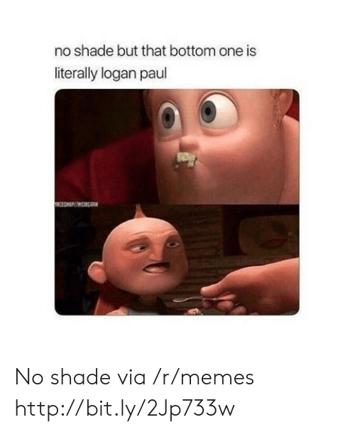 shade: no shade but that bottom one is  literally logan paul  TRCESWEPSTGR No shade via /r/memes http://bit.ly/2Jp733w