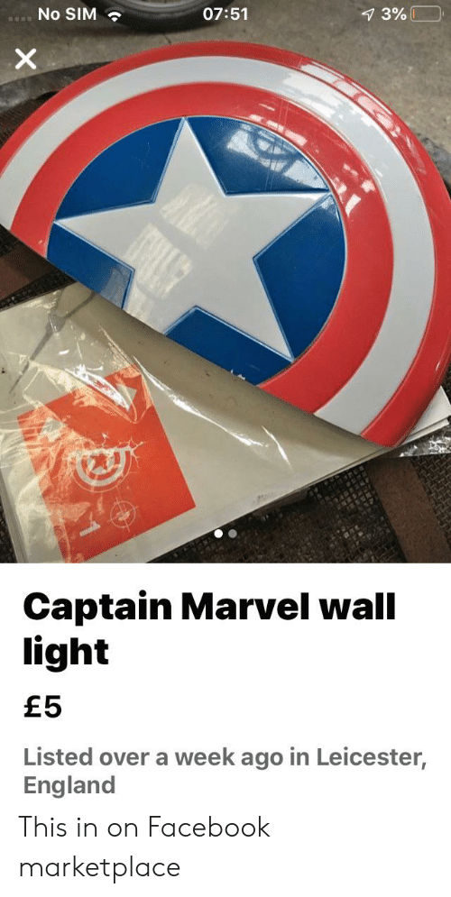 England, Facebook, and Facepalm: No SIM  07:51  7 3%  X  Captain Marvel wall  light  £5  Listed over a week ago in Leicester,  England This in on Facebook marketplace